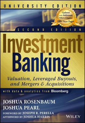 Investment Banking: Valuation, Leveraged Buyouts, and Mergers and Acquisitions - Rosenbaum, Joshua, and Pearl, Joshua, and Perella, Joseph R (Foreword by)
