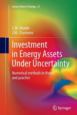 Investment in Energy Assets Under Uncertainty: Numerical Methods in Theory and Practice - Abadie, L M, and Chamorro, J M
