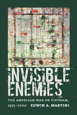 Invisible Enemies: The American War on Vietnam, 1975-2000 - Martini, Edwin A
