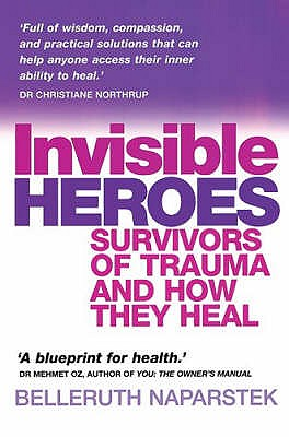 Invisible Heroes: Survivors of Trauma and How They Heal - Naparstek, Belleruth