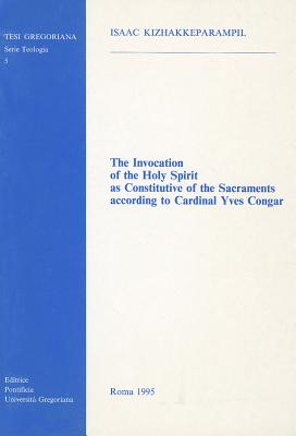 Invocation of Holy Spirit as Constitutive of the Sacraments According to Cardinal Yves Congar - Kizhakkeparampil, Isaac, and Kizhakkeparampil, I