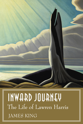 Inward Journey: The Life of Lawren Harris - King, James