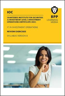 IOC IT in Investment Operations Syllabus Version 8: Review Exercises - BPP Learning Media
