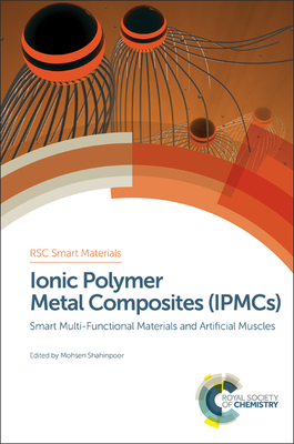 Ionic Polymer Metal Composites (IPMCs): Smart Multi-Functional Materials and Artificial Muscles, Complete Set - Shahinpoor, Mohsen (Editor)