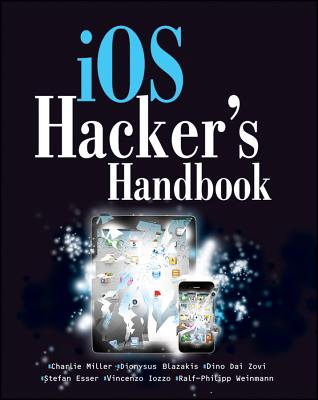 iOS Hacker's Handbook - Miller, Charlie, and Blazakis, Dion, and Daizovi, Dino