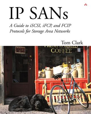 IP Sans: A Guide to Iscsi, Ifcp, and Fcip Protocols for Storage Area Networks - Clark, Tom