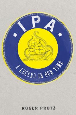 IPA: A Legend in Our Time - Protz, Roger