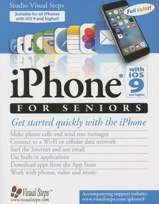 iPhone with IOS 9 and Higher for Seniors: Get Started Quickly with the iPhone - Studio Visual Steps