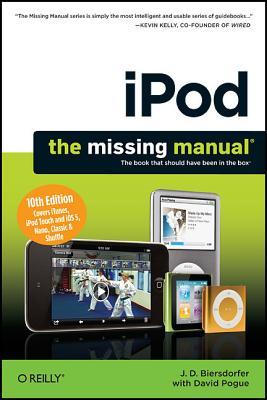 iPod: The Missing Manual - Biersdorfer, J D, and Pogue, David