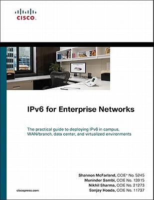 IPv6 for Enterprise Networks - McFarland, Shannon, and Sambi, Muninder, and Sharma, Nikhil