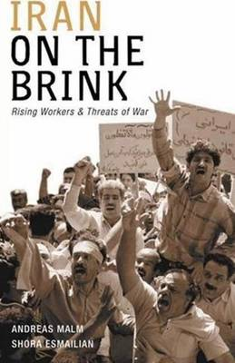 Iran on the Brink: Rising Workers and Threats of War - Malm, Andreas