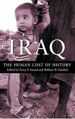 Iraq: The Human Cost of History - Ismael, Tareq Y (Editor), and Heddad, William W (Editor), and Haddad, William W (Editor)