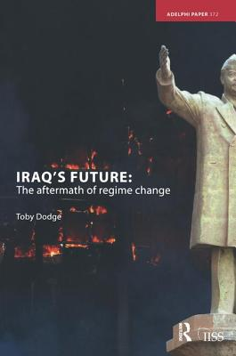 Iraq's Future: The Aftermath of Regime Change - Dodge, Toby