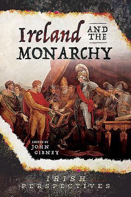 Ireland and the Monarchy - Gibney, John (Editor)