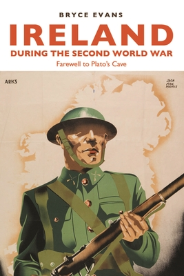 Ireland During the Second World War: Farewell to Plato's Cave - Evans, Bryce