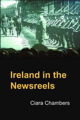 Ireland in the Newsreels - Chambers, Ciara