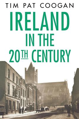 Ireland in the Twentieth Century - Coogan, Tim Pat