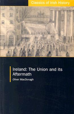 Ireland: The Union and Its Aftermath - MacDonagh, Oliver