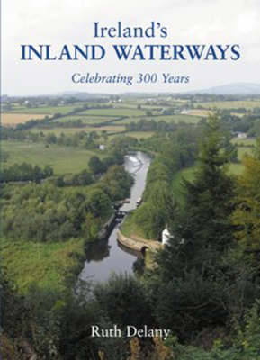 Ireland's Inland Waterways: Celebrating 300 Years - Delany, Ruth, and Martin, John (Foreword by)