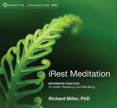 Irest Meditation: Restorative Practices for Health, Resiliency, and Well-Being - Miller, Richard, Professor