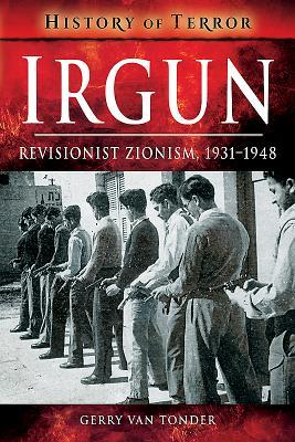 Irgun: Revisionist Zionism, 1931-1948 - Van Tonder, Gerry