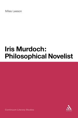 Iris Murdoch: Philosophical Novelist - Leeson, Miles