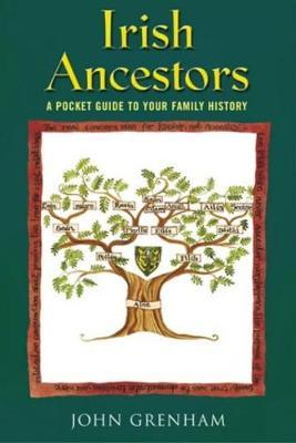 Irish Ancestors: A Pocket Guide to Your Family History - Grenham, John