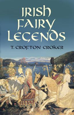 Irish Fairy Legends - Croker, T Crofton