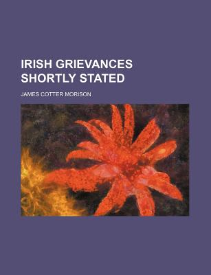Irish Grievances Shortly Stated - Morison, James Cotter