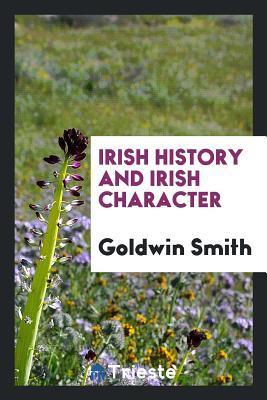 Irish History and Irish Character - Smith, Goldwin
