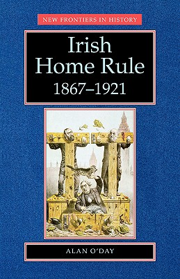 Irish Home Rule, 1867-1921 - O'Day, Alan