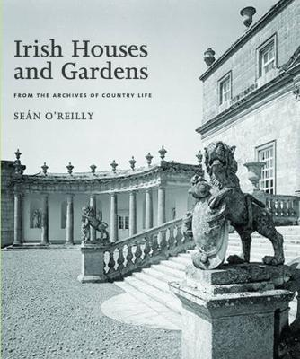 Irish Houses and Gardens: From the Archives of Country Life - O'Reilly, Sean