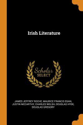Irish Literature - Roche, James Jeffrey, and Egan, Maurice Francis, and McCarthy, Justin