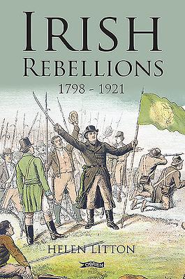Irish Rebellions: 1798-1921 - Litton, Helen