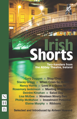 Irish Shorts: Two-handers from the Abbey Theatre, Ireland - Howard, Aideen (Selected by)