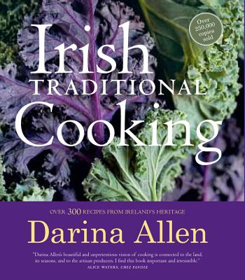 Irish Traditional Cooking: Over 300 Recipes from Ireland's Heritage - Allen, Darina