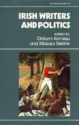 Irish Writers and Politics - Komesu, Okifumi, and Sekine, Masaru