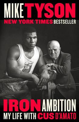 Iron Ambition: My Life with Cus d'Amato - Tyson, Mike, and Sloman, Larry