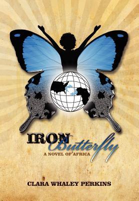 Iron Butterfly: A Novel of Africa - Perkins, Clara Whaley