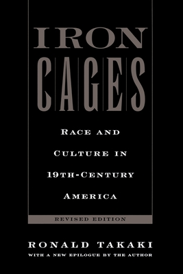 Iron Cages: Race and Culture in 19th-Century America - Takaki, Ronald