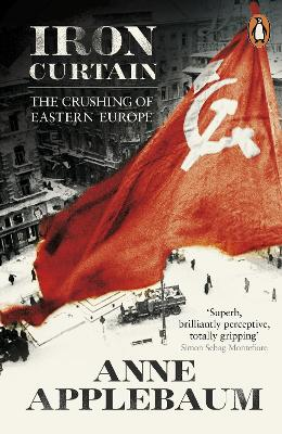 Iron Curtain: The Crushing of Eastern Europe 1944-56 - Applebaum, Anne