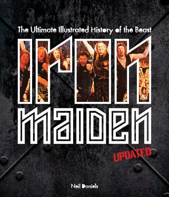Iron Maiden - Updated Edition: The Ultimate Illustrated History of the Beast - Daniels, Neil