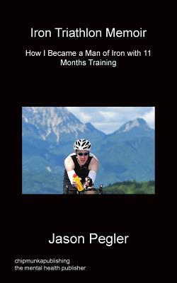 Iron Triathlon Memoir - Pegler, Jason