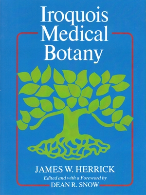 Iroquois Medical Botany - Herrick, James W, and Snow, Dean R (Editor)