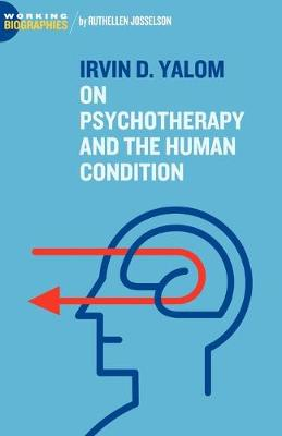 Irvin D. Yalom: On Psychotherapy and the Human Condition - Josselson, Ruthellen, PhD