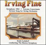 Irving Fine: Symphony 1962; Toccata Concertante; Serious Song for String Orchestra