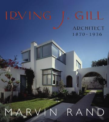 Irving J. Gill: Architect 1870-1936 - Rand, Marvin (Photographer)