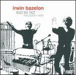 Irwin Bazelon: Bazz Ma Tazz