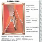 Irwin Bazelon: Trajectories; Spires; Legends and Love Letters