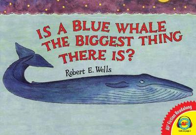 Is a Blue Whale the Biggest Thing There Is? - Wells, Robert E